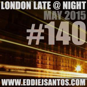 London Late @ Night #140 May 2015