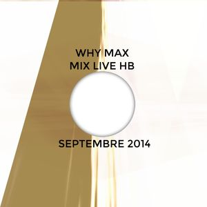 Why Max - Mix Live HB Septembre 2014