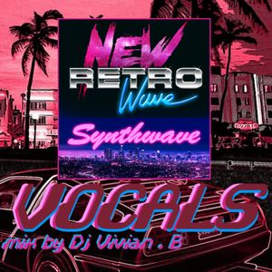 Mix NEW RETRO WAVE / SYNTHWAVE vocals by DJ Vivian B
