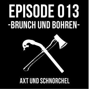 013 - BRUNCH UND BOHREN - AXT UND SCHNORCHEL PODCAST
