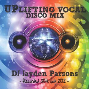 DJ Jayden Parsons - Uplifting Vocal Disco Mix (July 2012)