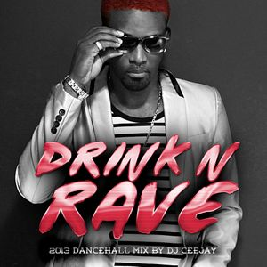 DRINK'N'RAVE (DANCEHALL MIXTAPE 2013)