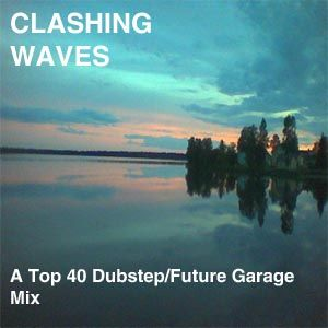 Clashing Waves, A Top 40 Dubstep/Future Garage Mix