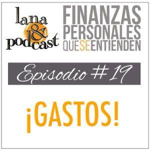 ¡Gastos! Podcast #19