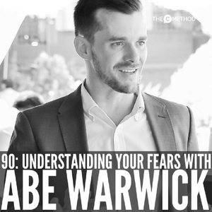 90: Understanding & Overcoming Your Fears with Abe Warwick