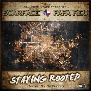 Scarface x Papa Reu: Staying ROOTED Mixtape