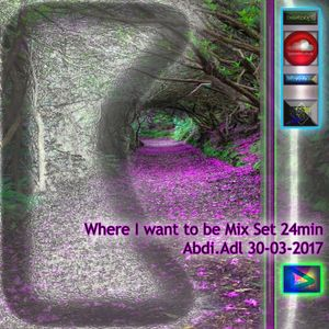 Where I want to be Mix Set 24min Abdi.Adl 30-03-2017
