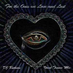 DJ Richiere - For The Ones We Love And Lost (Vocal Trance Mix)