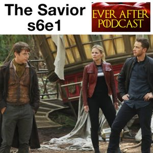 The Savior s6e1 - Ever After: The Once Upon a Time Podcast