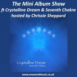 The Mini Album Show ft Crystalline Dream and Seventh Chakra