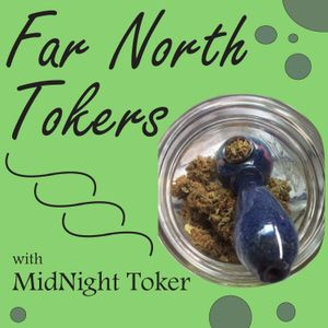 Far North Tokers Ep6: SmokeBuddy Review, Cannabis Conserve