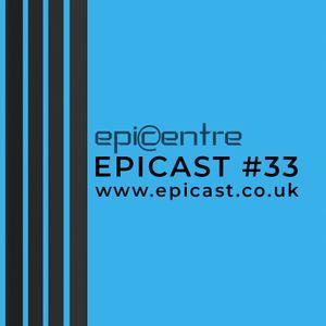 EPICENTRE - EPICAST #33