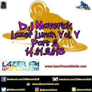 Lazer Lunchtime with DJ Maverick Vol. V Pt. 2. 14.01.2018