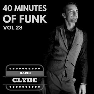 40 MINUTES OF FUNK VOL 28 DJ DAVID CLYDE