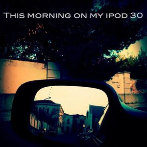 This morning on my ipod 30