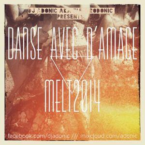 DJ Adonic pres. Danse Avec D'Amage@MELT!2014 (Selektor)