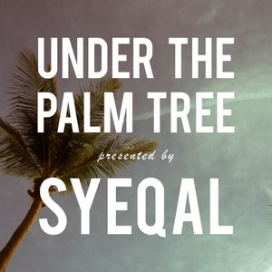 Under The Palm Tree by SYEQAL #005