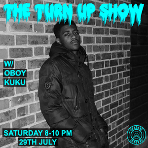 The Turn Up Show w/ Oboy Kuku - 29th July 2017