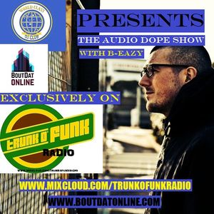 WCDJC Presents The Audio Dope Show (Hosted By B-Eazy) on TrunkOfunk Radio - S1:E3