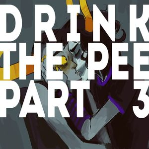 Drink The Pee Pt. 3