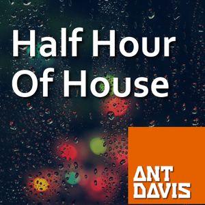 Ant Davis presents Half Hour of House