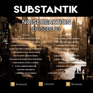 Substantik - Noise Reaktion Episode 73 (November 06 2017)
