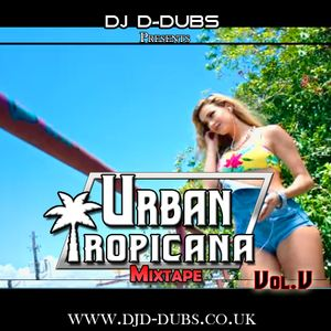 Urban Tropicana Vol.5 Dancehall , Soca , Reggaeton , Afrobeats , R&B