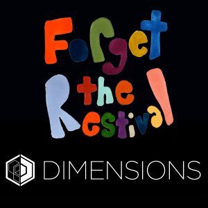 Forget The Restival - Dimensions Festival