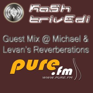 Kash Trivedi Guest Mix For Reverberations @ 10th May On Purefm