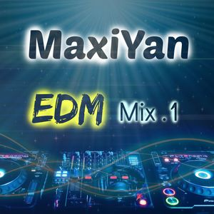 MaxiYan - EDM Mix .1