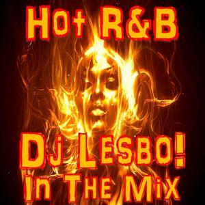 Hot R&B - Dj Lesbo! In The Mix
