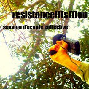 Session d'écoute collective: resistance(((s)))on