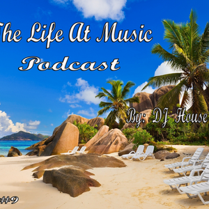 The Life At Music Podcast by: DJ House [E009]