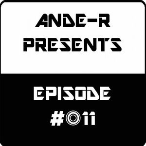 ANDE-R PRESENTS EPISODE #011