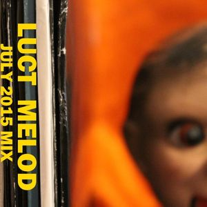 Luct Melod - July 2015 mix -- ALL VINYL PLAYLIST
