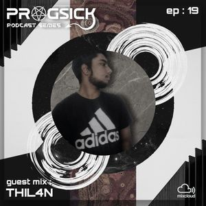 PROGSICK 19 GUEST MIX BY THIL4N