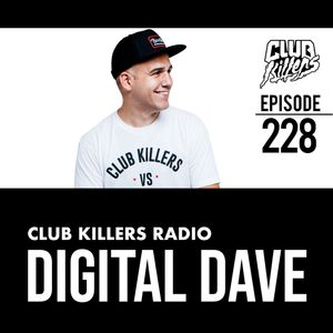 Club Killers Radio #228 - Digital Dave