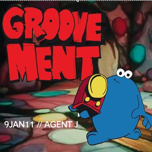 GROOVEMENT // 9JAN11 / Agent J