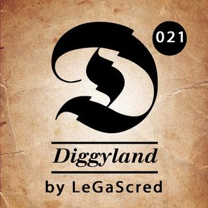 DIGGYLAND PODCAST 021 by LeGaScred