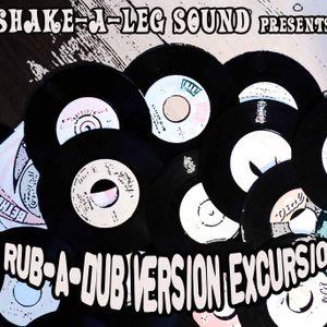 SHAKE-A-LEG SOUND presents: A RUB A DUB VERSION EXCURSION - tribute to the DJs