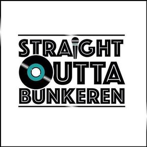 Straight Outta Bunkeren 08/03/16