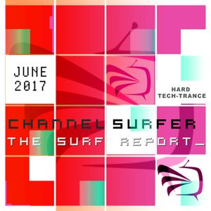 THE SURF REPORT :: June 2017 [Tech-Trance Hard Mix]