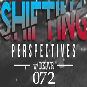 Shifting Perspectives With DKJVR 072 (12.22.16)
