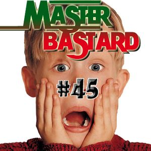 Master Bastard #45 - It's a Home Alone Christmas!