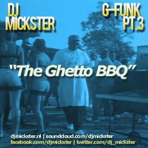 DJ Mickster - G-Funk pt3 The Ghetto BBQ