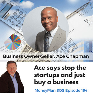 Ace Chapman Says Skip The Startup and Buy a Business - MPSOS194
