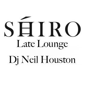 Dj Neil Houston SHIRO Late Lounge mix