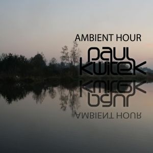 Paul Kwitek - Ambient Hour February 2012