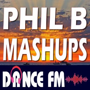 Phil B Mashups Radio Mix Show Summer Special - Dance FM 5th August 2021