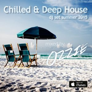 Chilled & Deep House Dj Set Summer 2015 (Part I) mixed by Ozzie